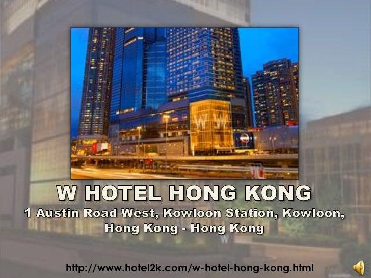 W HOTEL HONG KONG<br />1 Austin Road West, Kowloon Station, Kowloon,Hong Kong - Hong Kong<br />http://www.hotel2k.com/w-ho...