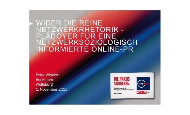 WIDER DIE REINE NETZWERKRHETORIK PLÄDOYER FÜR EINE NETZWERKSOZIOLOGISCH INFORMIERTE ONLINE-PR  Peter Winkler #onkomm Wolfs...