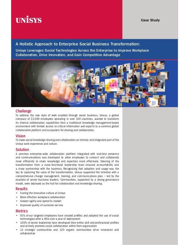 Case Study  A Holistic Approach to Enterprise Social Business Transformation: Unisys Leverages Social Technologies Across ...