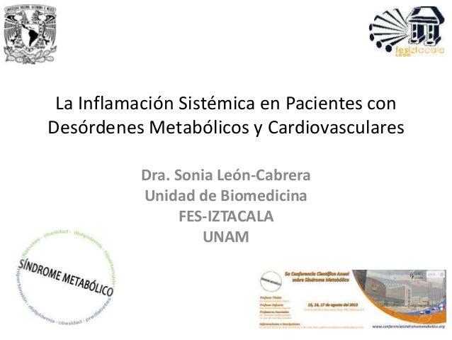 La Inflamación Sistémica en Pacientes con Desórdenes Metabólicos y Cardiovasculares Dra. Sonia León-Cabrera Unidad de Biom...