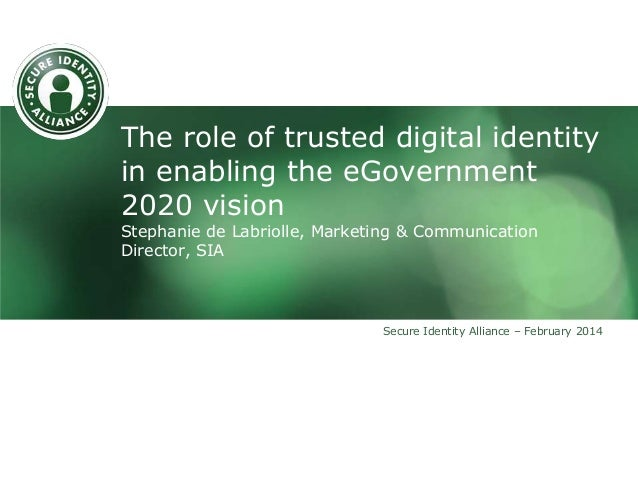 The role of trusted digital identity in enabling the eGovernment 2020 vision Stephanie de Labriolle, Marketing & Communica...