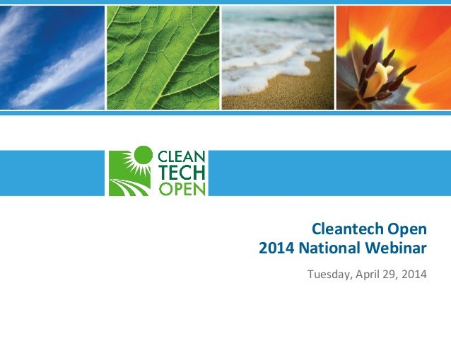 Cleantech Open 2014 National Webinar Tuesday, April 29, 2014