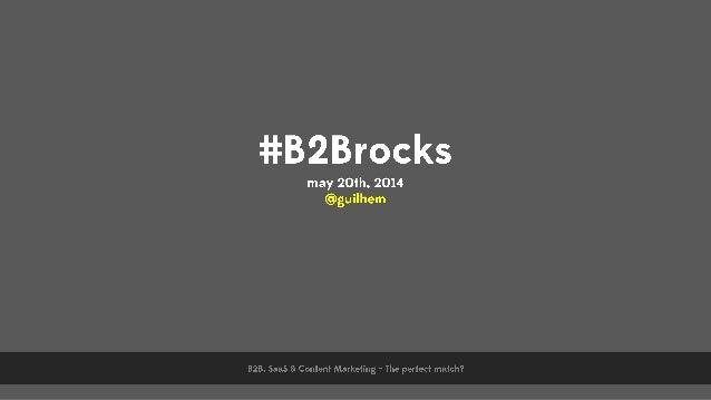Content Marketing For SaaS Startups & Companies - Guilhem Bertholet - #B2BRocks - Mai 2014