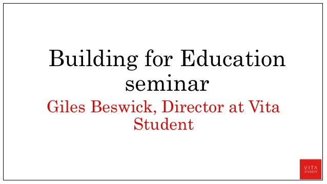 Building for Education seminar Giles Beswick, Director at Vita Student