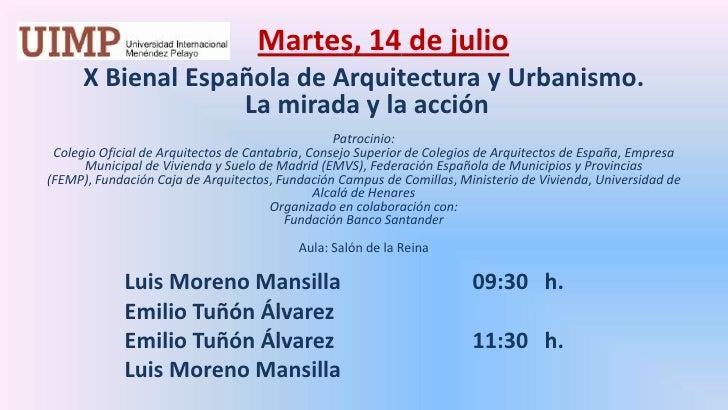 Martes, 14 de julio<br />X Bienal Española de Arquitectura y Urbanismo. La mirada y la acción<br />Patrocinio: <br />Cole...