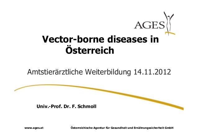 Vector-borne diseases in              Österreich Amtstierärztliche Weiterbildung 14.11.2012       Univ.-Prof. Dr. F. Schmo...