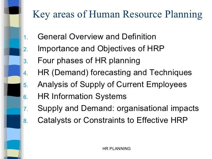Key areas of Human Resource Planning <ul><li>General Overview and Definition </li></ul><ul><li>Importance and Objectives o...