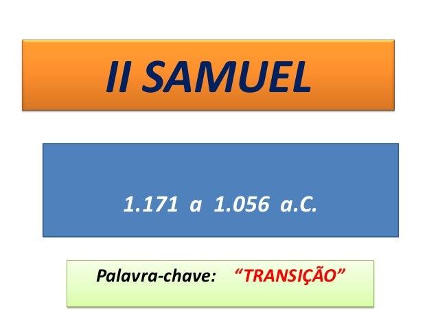 """II SAMUEL Palavra-chave: """"TRANSIÇÃO"""" 1.171 a 1.056 a.C."""