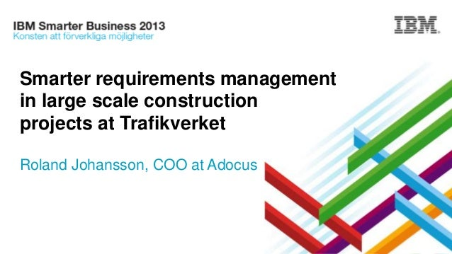 Smarter requirements management in large scale construction projects at Trafikverket Roland Johansson, COO at Adocus