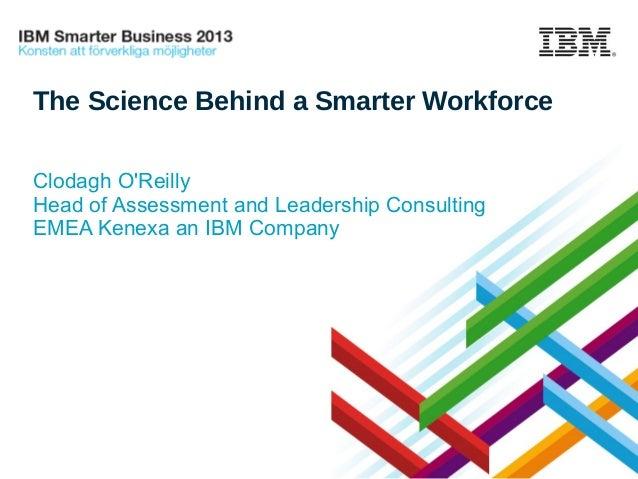 The Science Behind a Smarter Workforce - IBM Smarter Business 2013