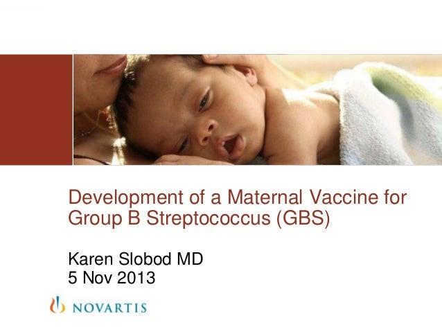 Development of a Maternal Vaccine for Group B Streptococcus (GBS) Karen Slobod MD 5 Nov 2013