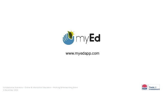 www.myedapp.com  Collaborative Solutions – Online & Interactive Education – Pitching & Networking Event 5 December 2013