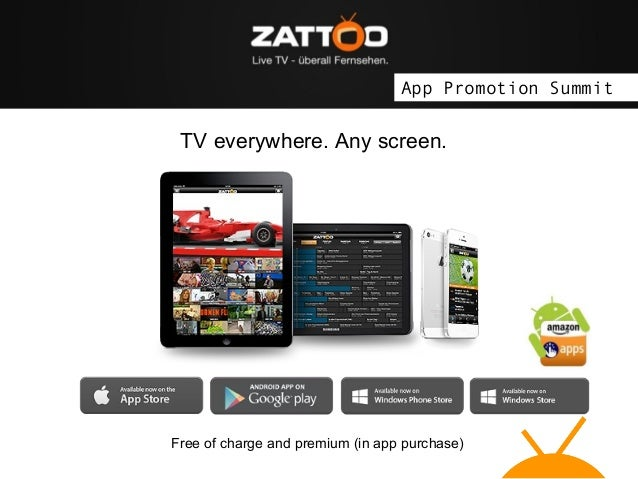 App Promotion Summit  TV everywhere. Any screen.  Free of charge and premium (in app purchase)