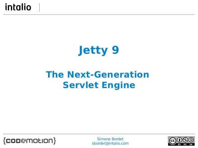 Jetty 9 The Next-Generation Servlet Engine  Simone Bordet sbordet@intalio.com