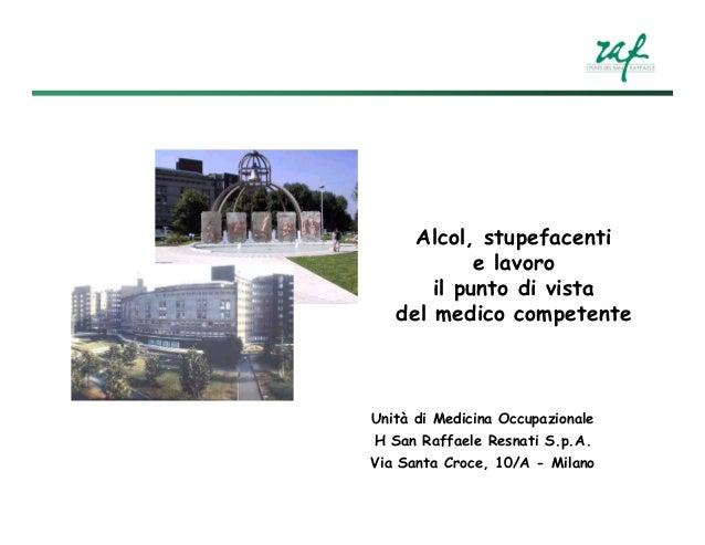 Alcol, stupefacenti e lavoro il punto di vista del medico competente  Unità di Medicina Occupazionale H San Raffaele Resna...