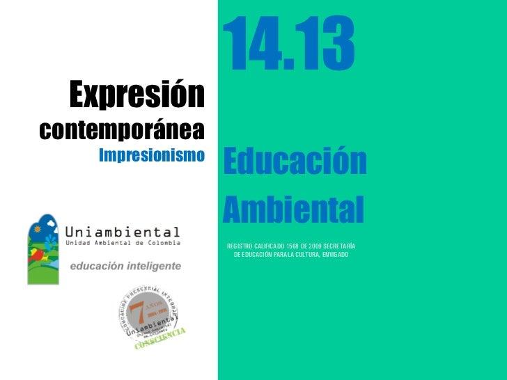 14.13  Expresióncontemporánea    Impresionismo                    Educación                    Ambiental                  ...