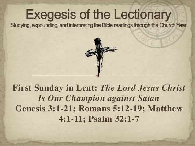 First Sunday in Lent: The Lord Jesus Christ Is Our Champion against Satan Genesis 3:1-21; Romans 5:12-19; Matthew 4:1-11; ...