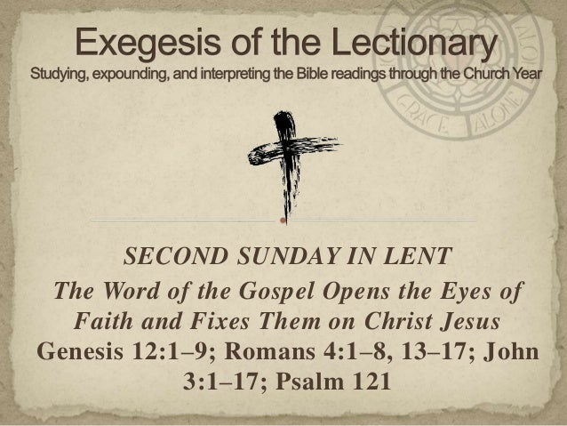 SECOND SUNDAY IN LENT The Word of the Gospel Opens the Eyes of Faith and Fixes Them on Christ Jesus Genesis 12:1–9; Romans...