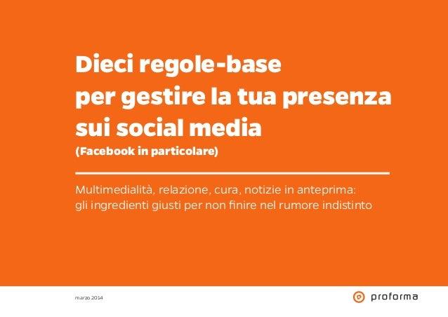 Dieci regole-base per gestire la tua presenza sui social media (Facebook in particolare) Multimedialità, relazione, cura, ...