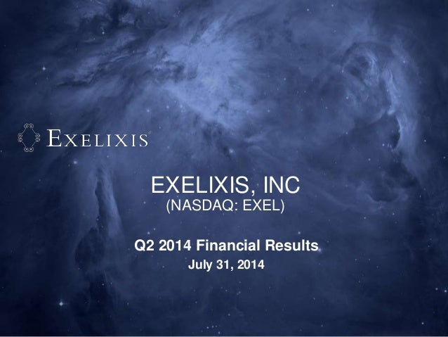 EXELIXIS, INC (NASDAQ: EXEL) Q2 2014 Financial Results July 31, 2014