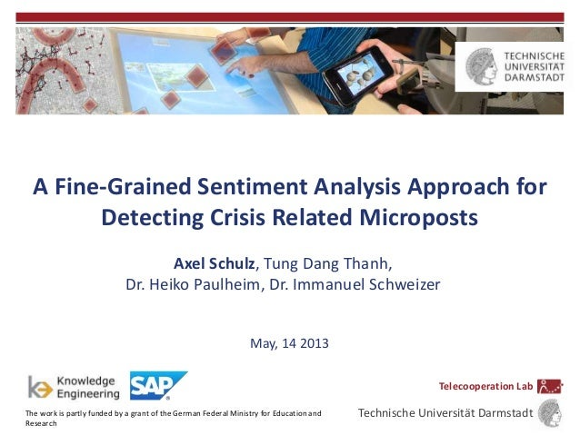 A Fine-Grained Sentiment Analysis Approach for Detecting Crisis Related Microposts Axel Schulz, Tung Dang Thanh, Dr. Heiko...