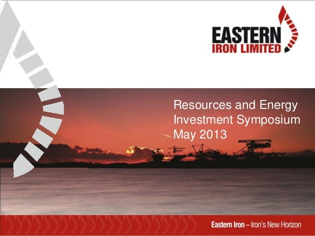 Resources and EnergyInvestment SymposiumMay 2013