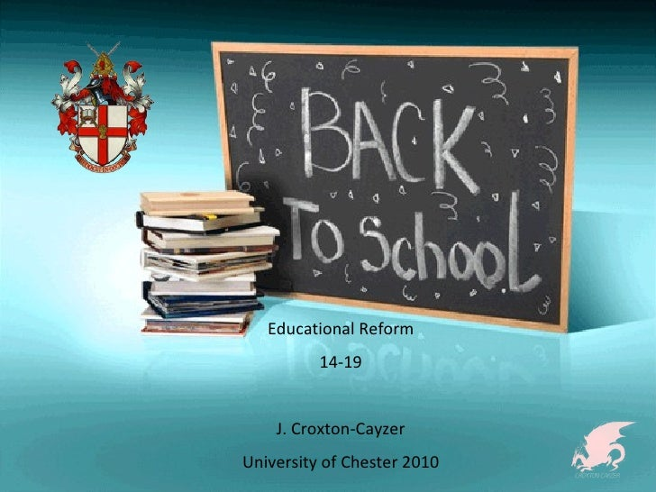 Educational Reform 14-19 J. Croxton-Cayzer University of Chester 2010