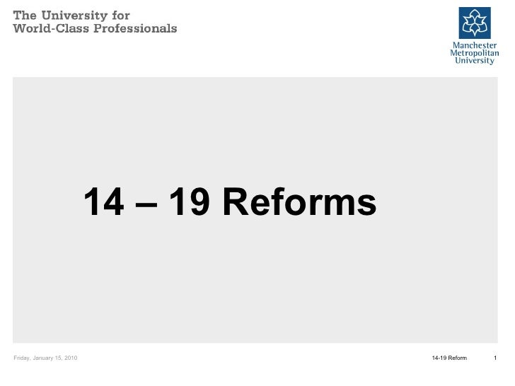 14 – 19 Reforms Friday, January 15, 2010 14-19 Reform