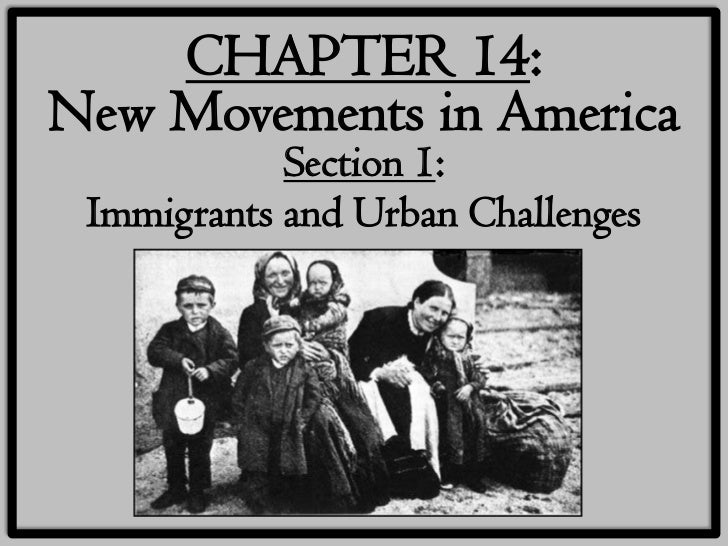 CHAPTER 14:New Movements in America            Section 1: Immigrants and Urban Challenges