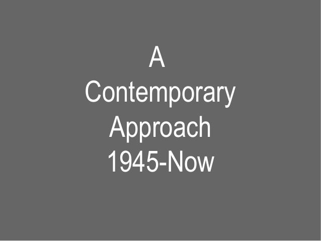 AContemporary  Approach 1945-Now