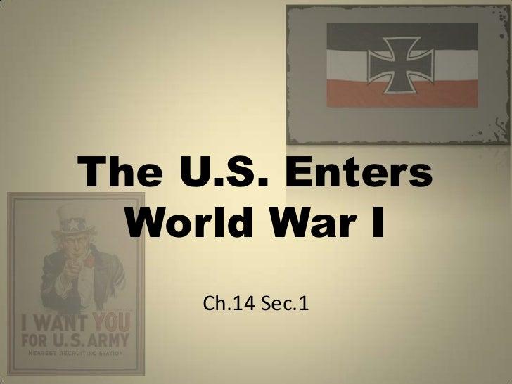The U.S. Enters  World War I     Ch.14 Sec.1