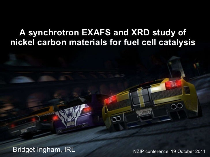 A synchrotron EXAFS and XRD study of nickel carbon materials for fuel cell catalysis Bridget Ingham, IRL NZIP conference, ...