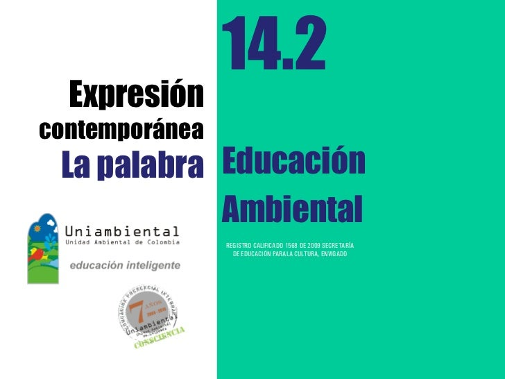 14.2  Expresióncontemporánea La palabra Educación            Ambiental                REGISTRO CALIFICADO 1568 DE 2009 SEC...