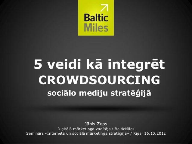5 veidi kā integrēt      CROWDSOURCING          sociālo mediju stratēģijā                              Jānis Zeps         ...