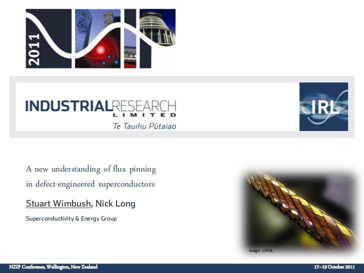 A new understanding of flux pinning       in defect-engineered superconductors       Stuart Wimbush, Nick Long       Super...