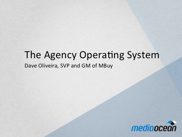 The Agency Opera.ng System  Dave Oliveira, SVP and GM of MBuy