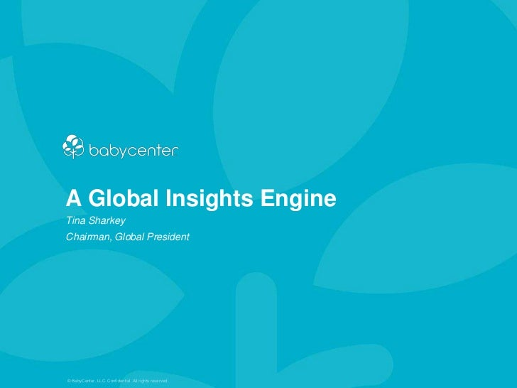 A Global Insights EngineTina SharkeyChairman, Global President© BabyCenter, LLC. Confidential. All rights reserved.