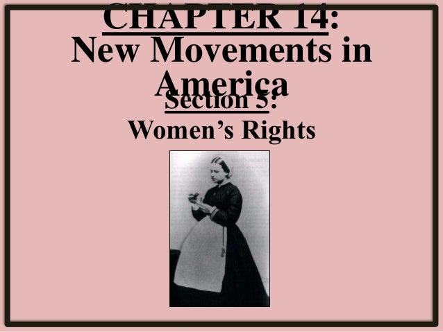 CHAPTER 14: New Movements in AmericaSection 5: Women's Rights