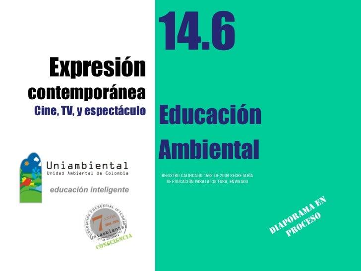 14.6   ExpresióncontemporáneaCine, TV, y espectáculo                          Educación                          Ambiental...