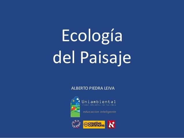 Ecología  del Paisaje  ALBERTO PIEDRA LEIVA