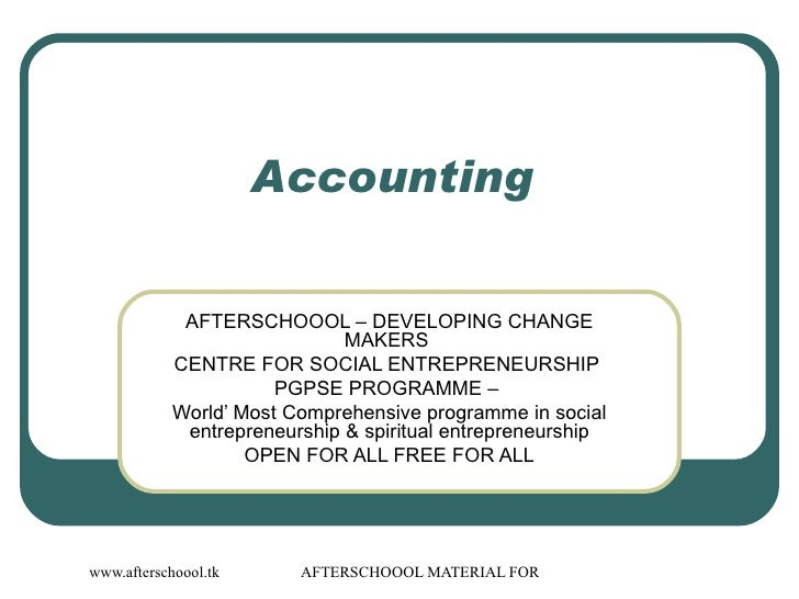 Accounting  AFTERSCHOOOL – DEVELOPING CHANGE MAKERS  CENTRE FOR SOCIAL ENTREPRENEURSHIP  PGPSE PROGRAMME –  World' Most Co...