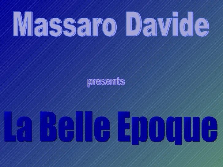 Belle Epoque          indica un periodo storico che va dalla fine dellOttocento econclusosi una trentina danni dopo con lo...
