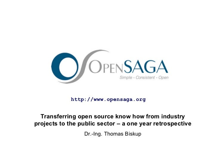 http://www.opensaga.org Transferring open source know how from industry projects to the public sector – a one year retrosp...
