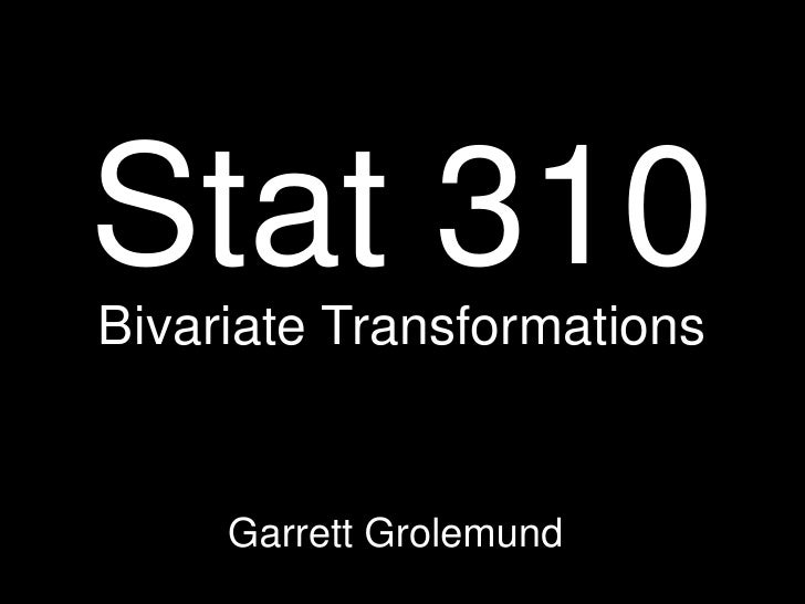 Stat 310 Bivariate Transformations        Garrett Grolemund