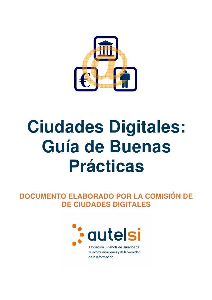 €   Ciudades Digitales:   Guía de Buenas      Prácticas DOCUMENTO ELABORADO POR LA COMISIÓN DE         DE CIUDADES DIGITAL...