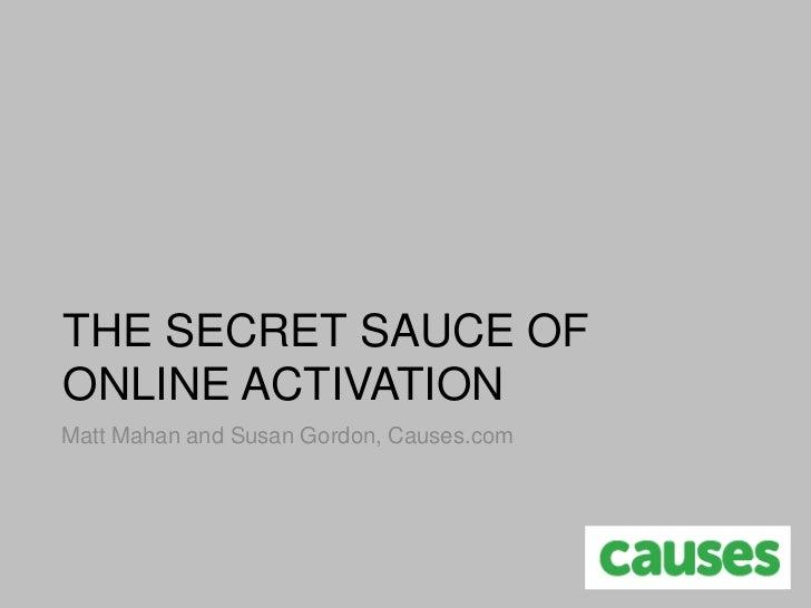 THE SECRET SAUCE OFONLINE ACTIVATIONMatt Mahan and Susan Gordon, Causes.com