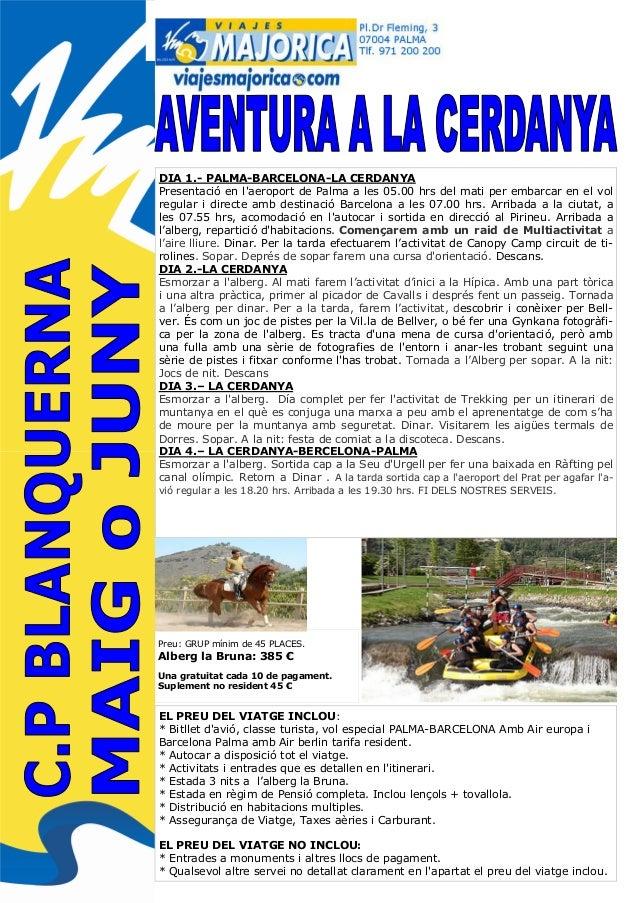 DIA 1.- PALMA-BARCELONA-LA CERDANYA Presentació en l'aeroport de Palma a les 05.00 hrs del mati per embarcar en el vol reg...