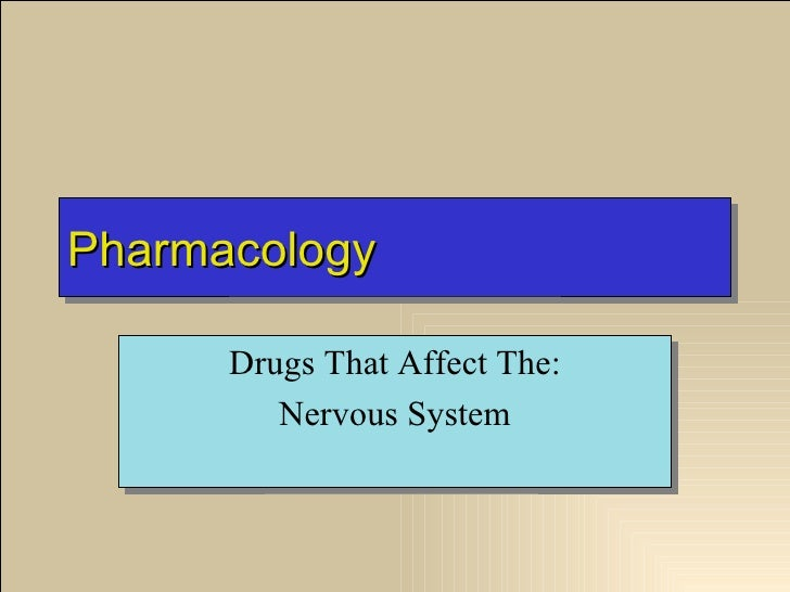 Pharmacology      Drugs That Affect The:         Nervous System