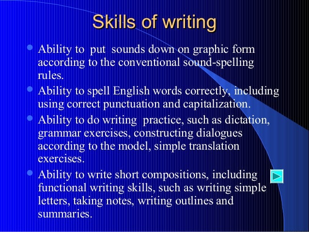 essay skill writing The experience shows that the majority of students go through their academic years without acquiring much knowledge in performing writing tasks they are either not interested enough, or simply forget everything they learn the moment they hand in their papers the resulting lack of skills accompanies them throughout.