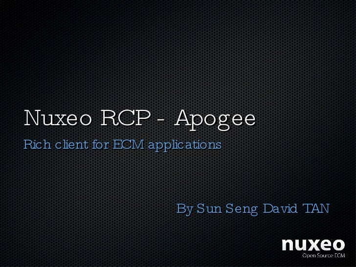 Nuxeo RCP - Apogee Rich client for ECM applications By Sun Seng David TAN